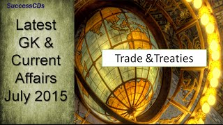 General Knowledge Current Affairs July 2015 on Trade & Treaties