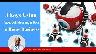 3 Keys to Using Facebook Messenger Bots in Home Business