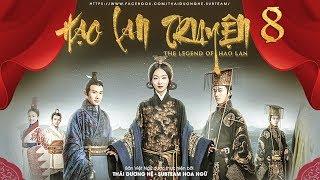 [THUYẾT MINH] - Hạo Lan Truyện - Tập 8 | Phim Cổ Trang Trung Quốc 2019
