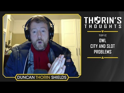 Thorin's Thoughts - OWL City and Slot Problems (OW)