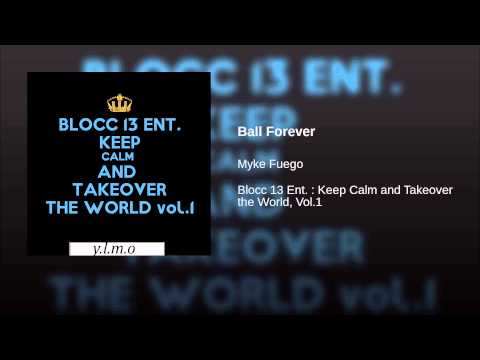 Ball Forever - Myke Fuego - Blocc 13: Keep Calm & Takeover The World Vol. 1