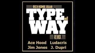 Type Of Way (Remix) Rich Homie Quan Ft. Ace Hood, Ludacris, Jim Jones & Jermaine Dupri