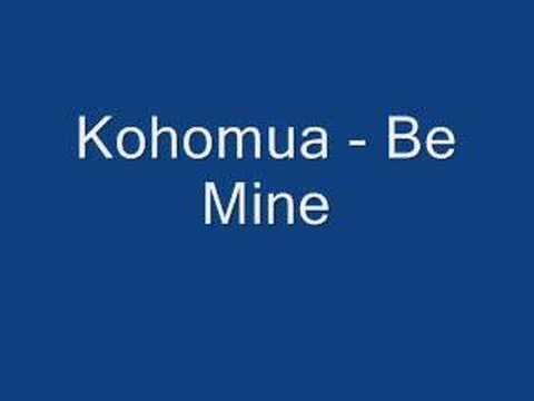 Kohomua - Be mine