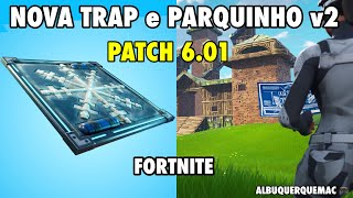 FORTNITE-NEWS IN PARQUINHO MODE and NEW FREEZING TRAP   PATCH v 6.01