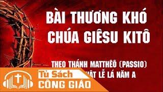 Bài Thương Khó Của Chúa Giêsu Kitô Theo Thánh Matthêô - Chúa Nhật Lễ Lá Năm A