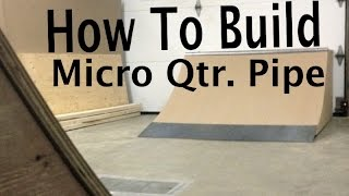 How To Build A Micro Quarter Pipe | Ramp Plans For Skaters