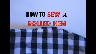 HOW TO SEW A ROLLED HEM | HOW TO USE A ROLLED HEM FOOT