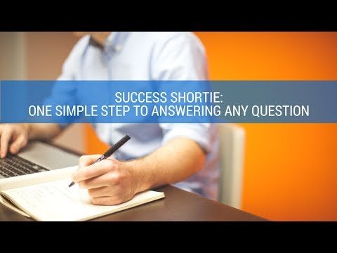 Success Shortie: One Simple Step to Answering Any Question