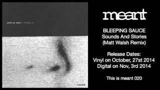 Bleeping Sauce - Sounds And Stories (Matt Walsh Remix)