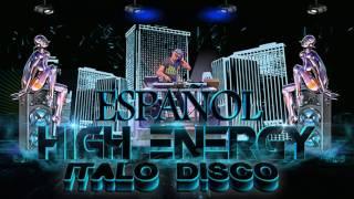 HIGH ENERGY - ITALO DISCO ( EN ESPAÑOL )