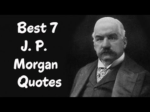 Best 7 J. P. Morgan Quotes - The American financier & banker
