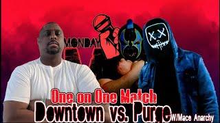 Downtown vs Purge w/Mace Anarchy (Monday Night Mic)