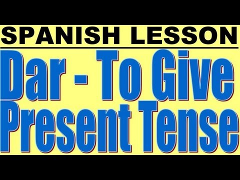 Spanish Lesson: Dar - To give - Present Tense