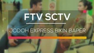 Video FTV SCTV - Jodoh Express Bikin Baper download MP3, 3GP, MP4, WEBM, AVI, FLV Desember 2017
