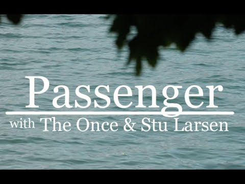 Passenger, The Once & Stu Larsen | A Case Of You