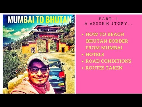 BHUTAN - 6000km ROADTRIP FROM MUMBAI | Part - 1