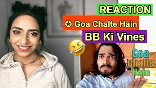 BB Ki Vines | Goa Chalte Hain | REACTION