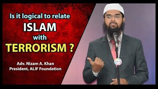 Is it logical to relate Islam with Terrorism ? Adv. Nizam A. Khan