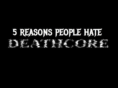 5 Reasons People Hate DEATHCORE