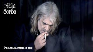Riblja Corba - Poslednja pesma o tebi - (Official Video)