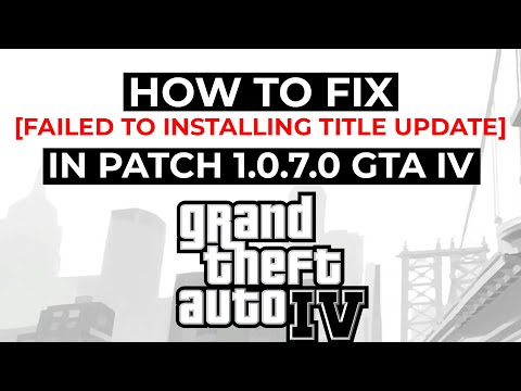 How to Fix 'Failed Installing Title Update' in GTA IV | Patch 1.0.7.0. 2017