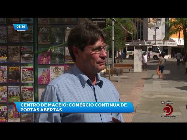 Coronavírus: Centro de Maceió continua de portas abertas