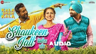 Shaukeen Jatt | Kaala Shah Kaala | FULL AUDIO (320kbps) | SONG | ZEE Music Company | Jordan Sandhu