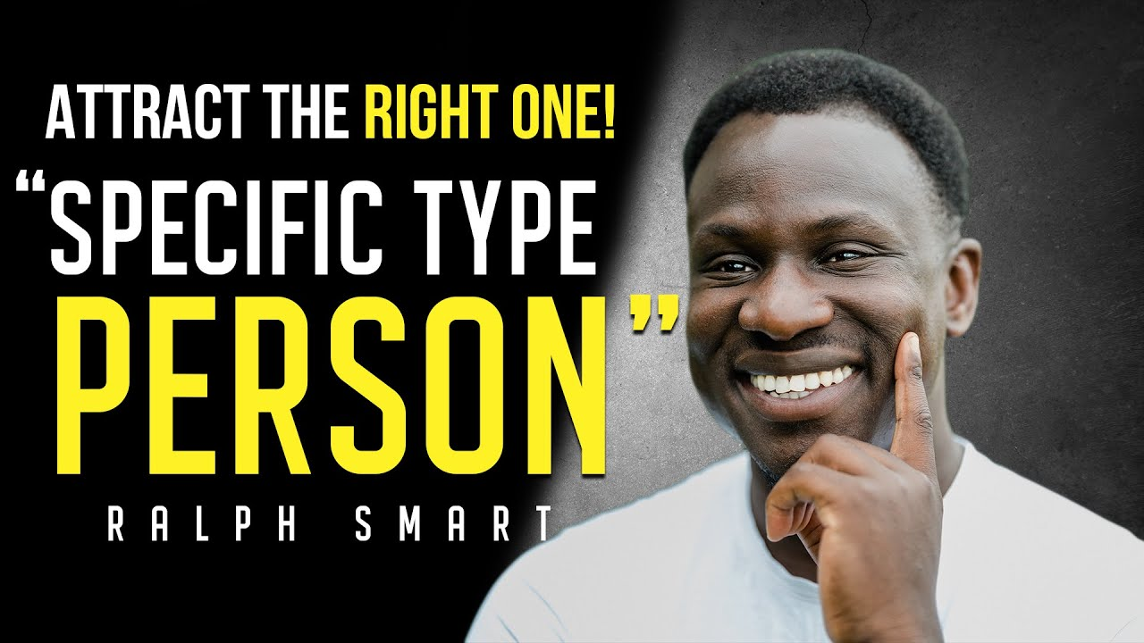 How To Attract A Specific Type Of Person You Want To You Instantly!! | Ralph Smart