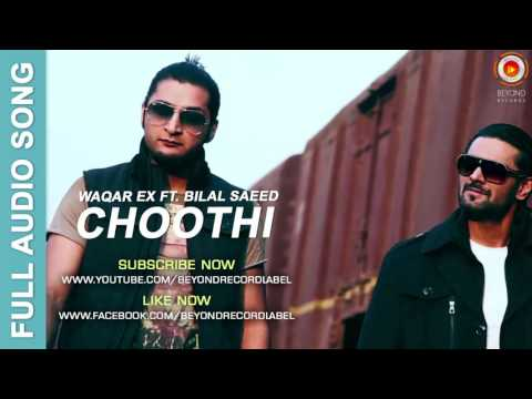 Choothi - Waqar Ex ft. Bilal Saeed | Full Audio Song | Beyond Records