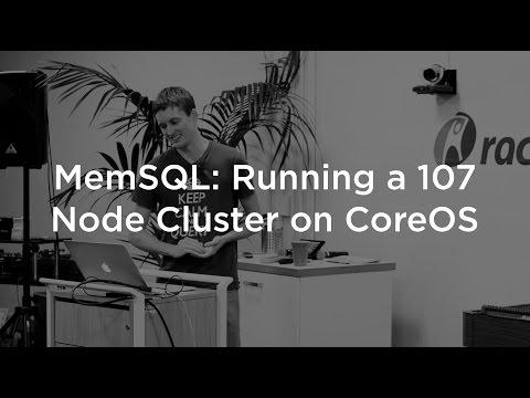 MemSQL: Running A 107 Node Cluster on CoreOS