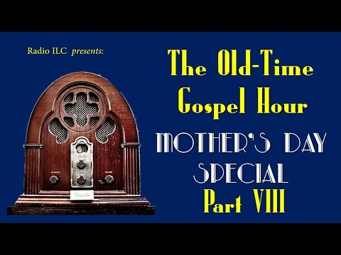 Old-Time Gospel Hour Mother's Day Special, part VIII - Moms' Moment #2