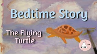 Bedtime Story ~ The Flying Turtle