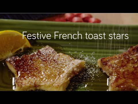 Festive French toast stars | Video recipe