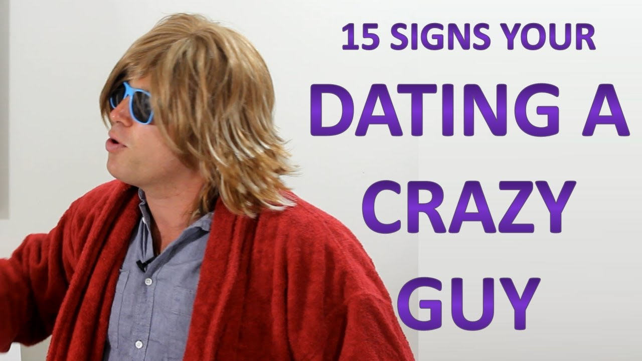 How Do You Know If You Are Dating A Crazy Person