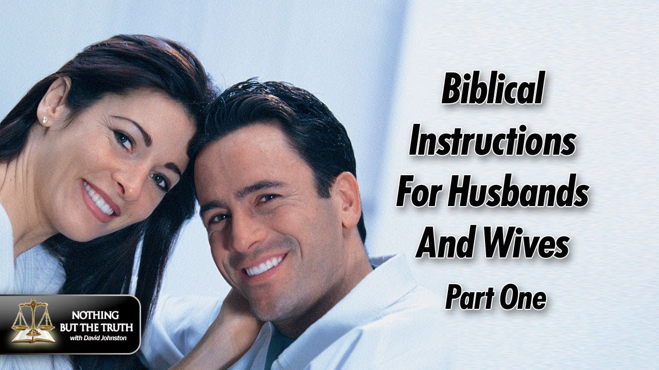 Biblical Instructions For Husbands And Wives - Part 1 ...