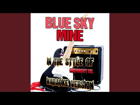 Blue Sky Mine (In The Style Of Midnight Oil) (Karaoke Version)