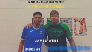A Vision To Succeed | Harris Health And Mind - James Webb |Episode #2