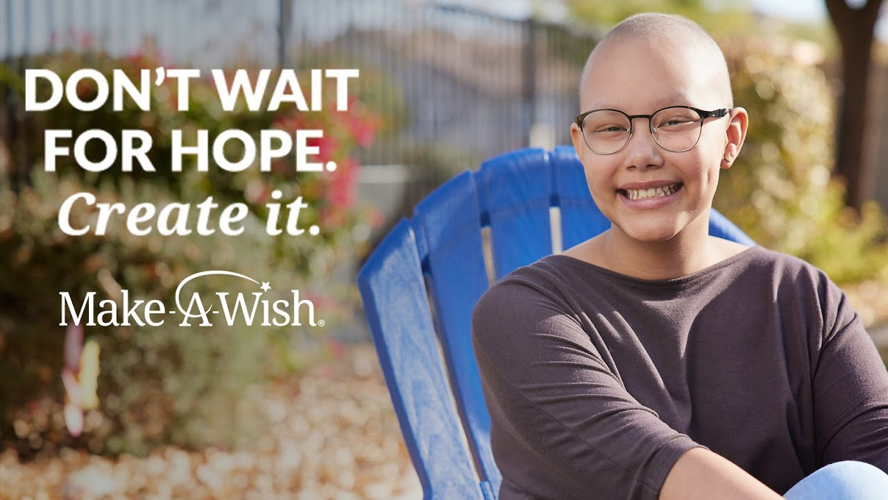 Don't Wait for Hope. Create it.   Wish Kid Kylie's Story