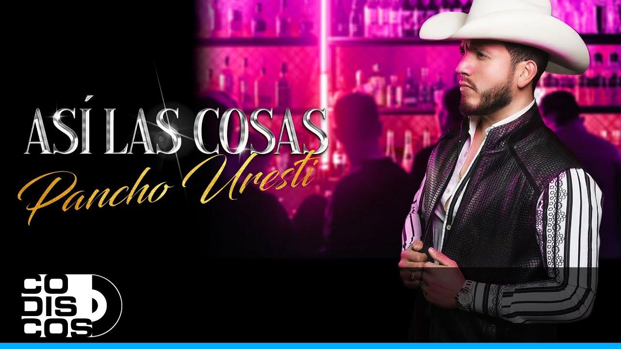 Así Las Cosas, Pancho Uresti - Vídeo Letra
