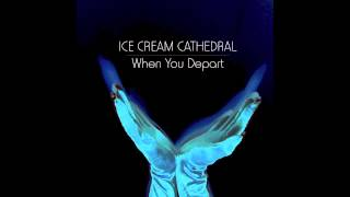Ice Cream Cathedral - When You Depart Thumbnail