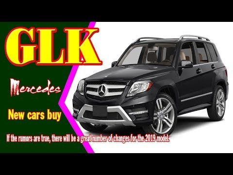 2019 Mercedes GLK | 2019 mercedes glk350 | new cars buy.