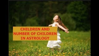 CHILDREN AND NUMBER OF CHILDREN IN ASTROLOGY. ANCIENT ASTROLOGY