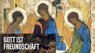GOTT IST FREUNDSCHAFT - Trinitatis // Docta Ignorantia - Grundkurs des Glaubens #17