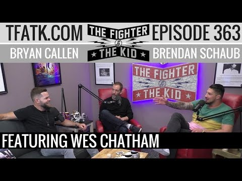 The Fighter and The Kid  Episode 363: Wes Chatham