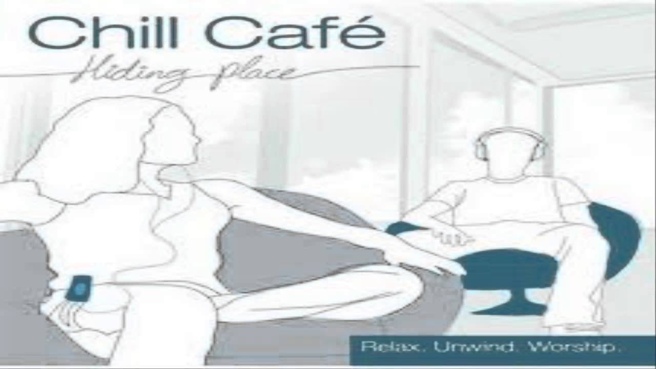 Chill Cafe - You are my hiding place