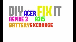 DIY - how to replace, exchange  battery on ACER Aspire 3 A315