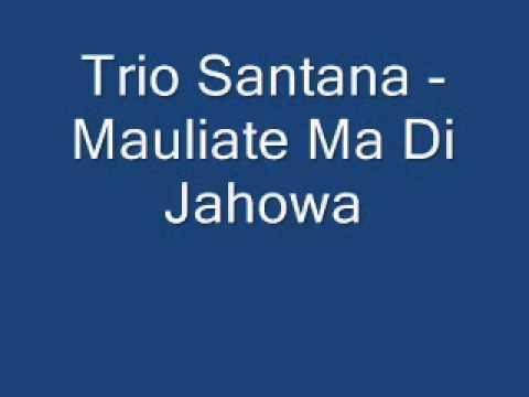 Trio Santana - Mauliate Ma Di Jahowa