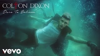 Colton Dixon - Dare To Believe (Audio)