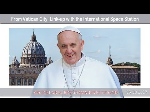 2017.10.26 From Vatican City: Link-up with the International Space Station