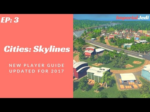 Cities: Skylines - New Player Guide // Updated for 2017 - NO MODS [EP3]